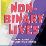 Front cover of the book Non-binary Lives An Anthology of Intersecting Identities