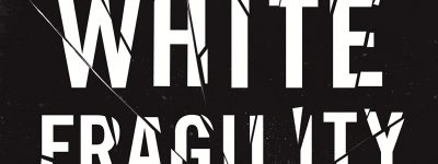 Front cover of the book White Fragility: Why It's So Hard for White People to Talk About Racism