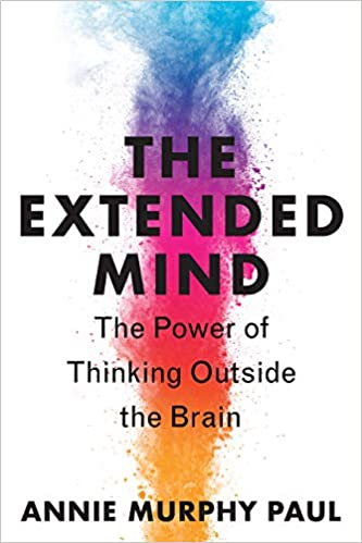 Front cover of Annie Murphy Paul's book The Extended Mind - The Power of Thinking Outside the Brain