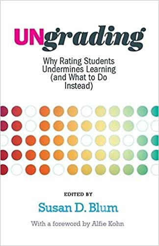 Front cover of author Alfie Kohn's book Ungrading- Why Rating Students Undermines Learning (and What to Do Instead)