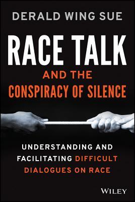 """Front cover of the book """"Race Talk and the Conspiracy of Silence"""" by Derald Wing Sue"""